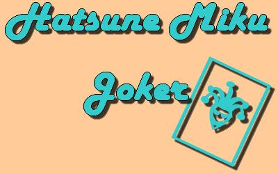 [CASTING TERMINÉ][CHORUS 4 PERSONNES] /!\ GARÇONS ET FILLES/!\: Hatsune Miku (Vocaloid) - Joker (French cover) 261493joker
