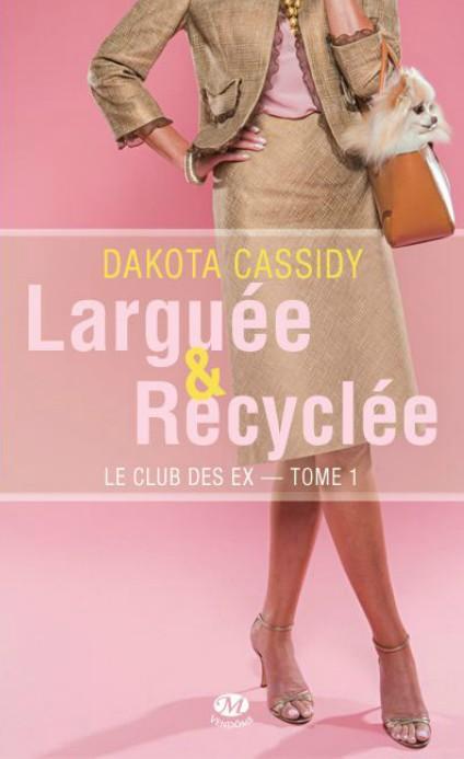 Le club des ex - Tome 1 : Larguée et recyclée de Dakota Cassidy 795842Sanstitre51
