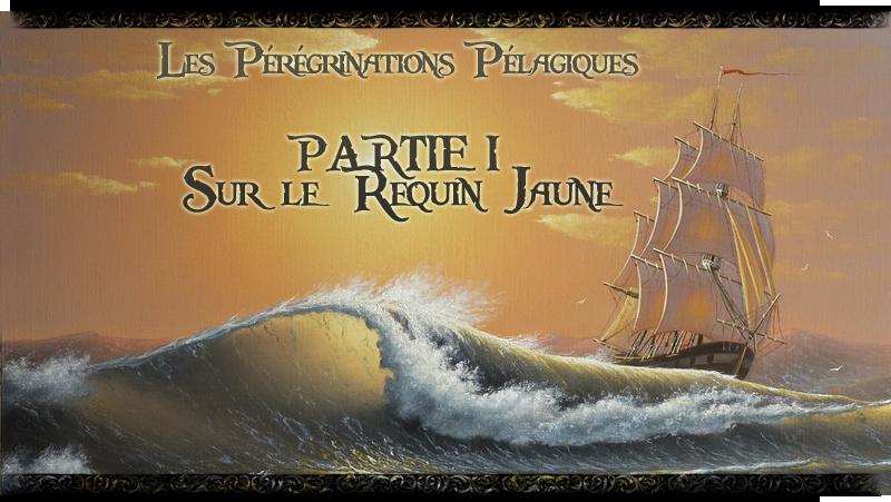 [HRP] Partie I : Sur le Requin Jaune 935513PartieI