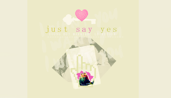 JUST SAY YES.