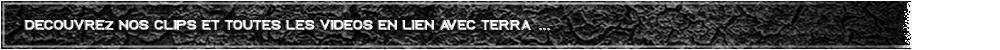 Vidéos et clips en lien avec Terra