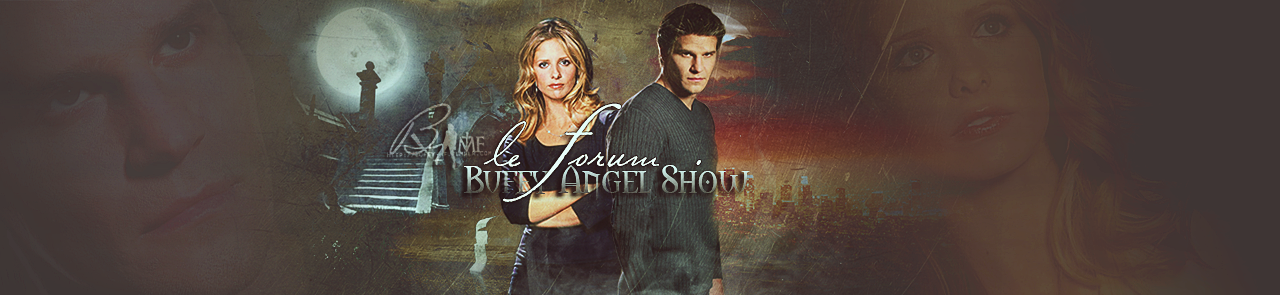 Buffy Angel Show - Le Forum