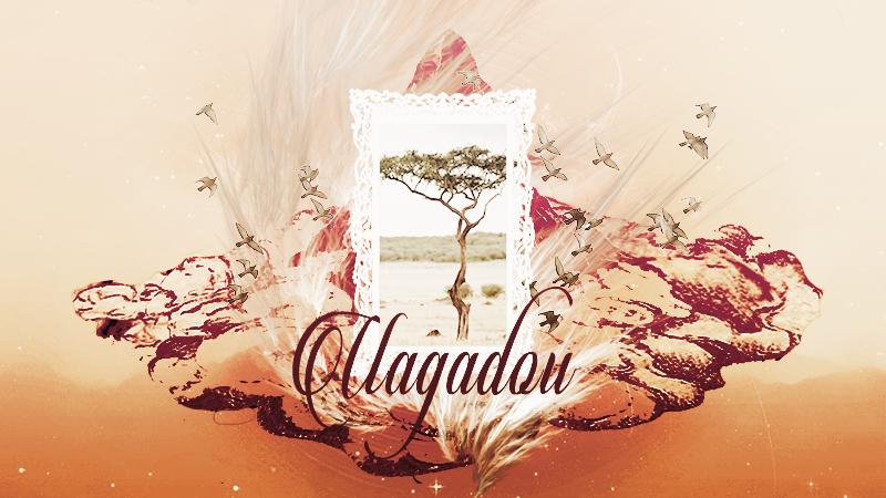 Uagadou's life