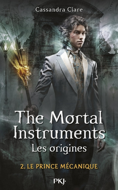 The Mortal Instruments - Les Origines - Tome 2 : Le prince mécanique de Cassandra Clare 350107mortal