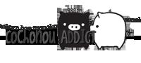 Cochonou ; Addict