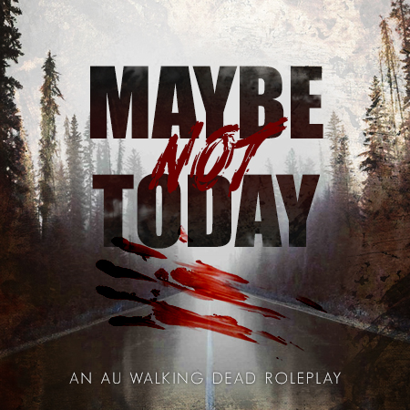 Maybe Not Today.. [Jcink Prem.][18+ TWD] SLm759