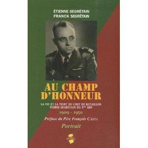Au Champ D'honneur - La Vie Et La Mort Du Chef De Bataillon Pierre Segrétain Du 1er Bep  Bepo
