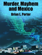 Murder, Mayhem and Mexico