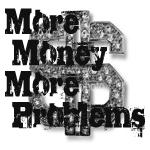 MoreMoneyMoreProblems