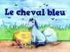 10 mai 2016 éditions MK67  http://mon-kamishibai.com/kamishibai/231-le-cheval-bleu.html  A partir de : 18 mois ISBN : 978-2-37018-198-5 Réf. Catalogue MK67 : KC31 Illustrations : Ikuko IKEDA   Texte : Sylvie LAVOIE  Nombre de planches : 10 (dont la page de garde) Résumé : Je vais vous chanter l'histoire de mon doudou préféré, un beau cheval bleu.  Depuis tout petit il ne me quitte pas...