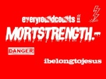 Mortstrength:)